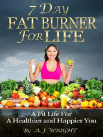 7 Day Fat Burner For Life - A Fit Life For A Healthier and Happier You