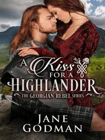 A Kiss for a Highlander: The Georgian Rebel Series, #1