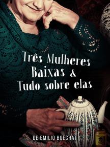 Três Mulheres Baixas & Tudo Sobre Elas