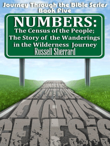 Numbers: The Census of the People; The Story of the Wanderings in the Wilderness Journey: Journey Through the Bible, #5