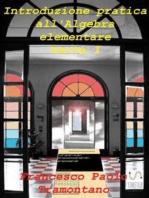 Introduzione pratica all'algebra elementare - Parte 1