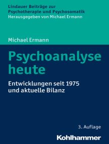 Psychoanalyse heute: Entwicklungen seit 1975 und aktuelle Bilanz