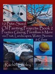 10 Bite-Sized Oil Painting Projects: Book 2: Practice Glazing, Pointillism and More via Fruit, Landscapes, Water Scenes and Glass