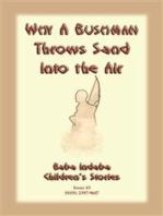 WHY A BUSHMAN THROWS SAND INTO THE AIR - A San bushman tale from Namibia
