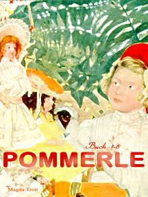 Pommerle (Buch 1-6): Die schönsten Mädchenbücher: Mit Pommerle durchs Kinderland, Pommerles Jugendzeit, Pommerle auf Reisen, Pommerle im Frühling des Lebens...