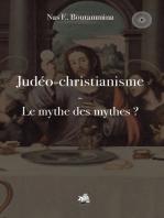 Judéo-christianisme - Le mythe des mythes ?