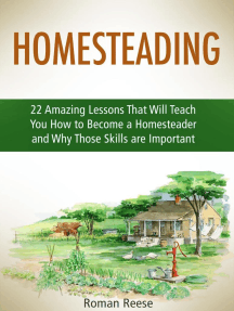 Homesteading: 22 Amazing Lessons That Will Teach You How to Become a Homesteader and Why Those Skills are Important