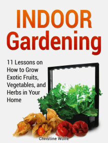 Indoor Gardening: 11 Lessons on How to Grow Exotic Fruits, Vegetables, and Herbs in Your Home