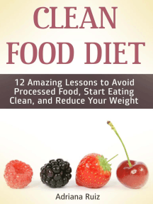 Clean Food Diet: 12 Amazing Lessons to Avoid Processed Food, Start Eating Clean, and Reduce Your Weight