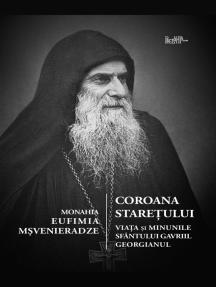 Coroana Staretului: Viata si minunile Sfantului Gavriil Georgianul, marturisitor si nebun pentru Hristos