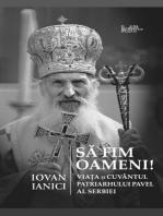 Sa fim oameni!: Viata si Cuvantul Patriarhului Pavel al Serbiei