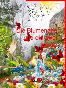 Die Blumenelfe und die zwei Berge: Fantasie, Märchen