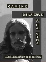 Camino de la Cruz a la Vida
