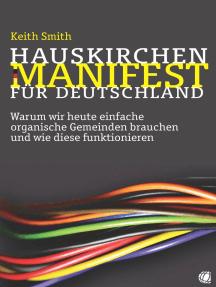 Hauskirchen-Manifest für Deutschland: Warum wir heute einfache organische Gemeinden brauchen und wie diese funktionieren
