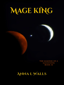 Mage King: Book 3 of The Making of a Mage King Series