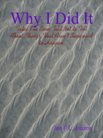 Why I Did It - Tales I've Been Told Not to Tell About Things That Aren't Supposed to Happen