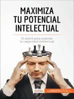 Maximiza tu potencial intelectual: El abecé para explotar tu capacidad intelectual