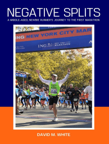 Negative Splits: A Middle-Aged, Newbie Runner's Journey to the First Marathon