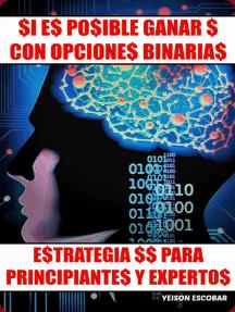 Si es posible ganar $ con Opciones Binarias. Estrategia $$ para Principiantes y Expertos. (Spanish Edition) V2