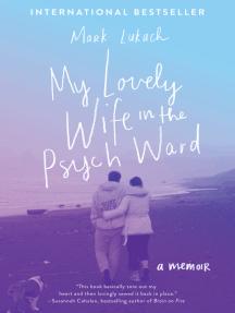 My Lovely Wife in the Psych Ward: A Memoir
