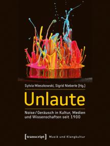 Unlaute: Noise / Geräusch in Kultur, Medien und Wissenschaften seit 1900