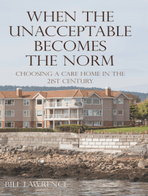 When the Unacceptable Becomes the Norm: Choosing a Care Home in the 21st Century
