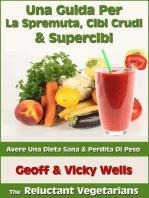Una Guida Per La Spremuta, Cibi Crudi & Supercibi – Avere Una Dieta Sana & Perdita Di Peso