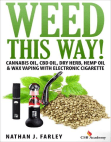 Weed This Way! Marijuana Juice, CBD Oil, Dry Herb, Hemp Oil & Wax Vaping with Electronic Cigarette Free download PDF and Read online