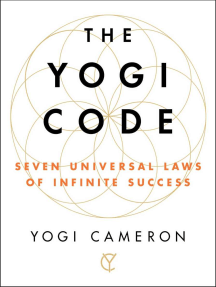 The Yogi Code: Seven Universal Laws of Infinite Success