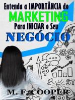 Entenda a importância do marketing para iniciar o seu negócio