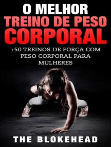 O Melhor Treino de Peso Corporal: +50 Treinos de Força com Peso Corporal para Mulheres