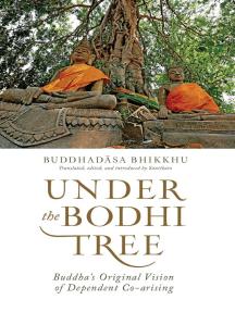 Under the Bodhi Tree: Buddha's Original Vision of Dependent Co-arising