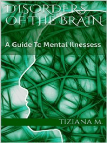 Disorders Of The Brain: A Guide to Mental Illnesses