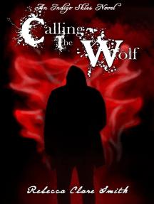 Calling The Wolf: Indigo Skies, #4