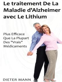 """Le traitement De La Maladie d'Alzheimer avec Le Lithium: Plus Efficace Que La Plupart Des """"Vrais"""" Médicaments"""