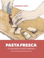 Pasta fresca al auténtico estilo italiano: Los secreto de la pasta hecha en casa