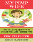 My Pimp Wife: How My Loving Japanese Wife Evolved Into A Cold, Heartless Pimp