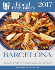 Barcelona -2017: The Food Enthusiast's Complete Restaurant Guide