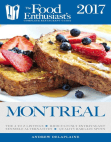 Montreal - 2017:: The Food Enthusiast's Complete Restaurant Guide