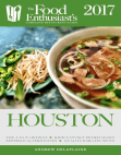 Houston - 2017:: The Food Enthusiast's Complete Restaurant Guide