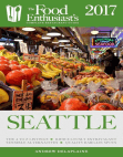Seattle - 2017:: The Food Enthusiast's Complete Restaurant Guide