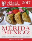 Merida (Mexico) - 2017:: The Food Enthusiast's Complete Restaurant Guide