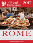 Rome - 2017: The Food Enthusiast's Complete Restaurant Guide