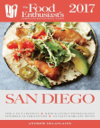 San Diego - 2017: The Food Enthusiast's Complete Restaurant Guide
