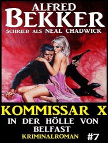 Alfred Bekker Kommissar X #7: In der Hölle von Belfast