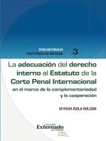 La adecuación del derecho interno al Estatuto de la Corte Penal Internacional: en el marco de la complementariedad y la cooperación