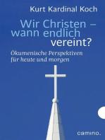 Wir Christen – wann endlich vereint?
