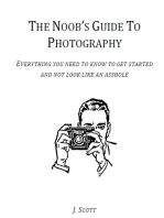 The Noob's Guide to Photography - Everything You Need to Know to Get Started and Not Look Like an Asshole