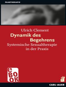 Dynamik des Begehrens: Systemische Sexualtherapie in der Praxis