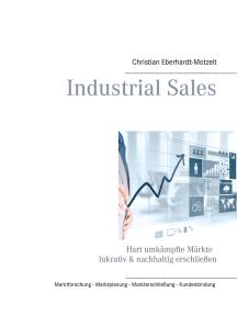 Industrial Sales: Hart umkämpfte Märkte lukrativ & nachhaltig erschließen